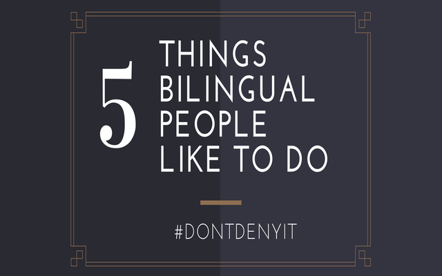 5 Things Bilingual People Like To Do