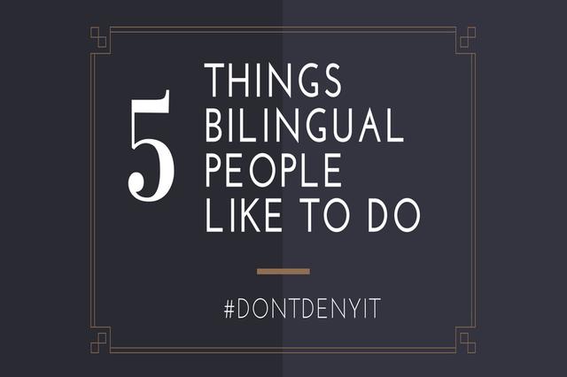5 Things Bilingual People Like To Do