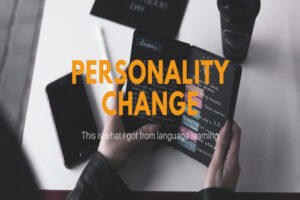 Personality Change – This Is What I Got From Language Learning