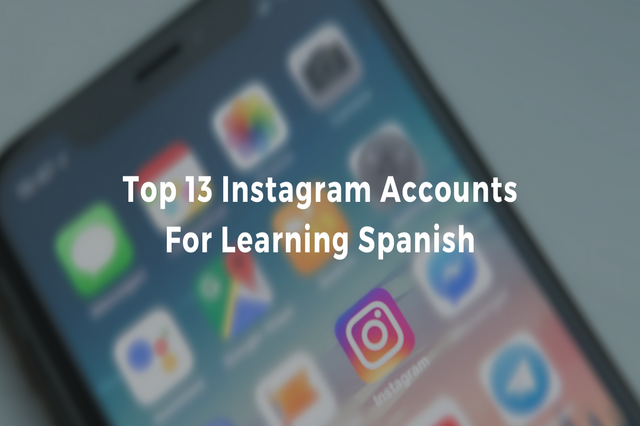 Top 13 Instagram Accounts For Learning Spanish