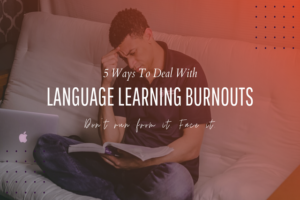 Read more about the article 5 Ways To Deal With Language Learning Burnouts