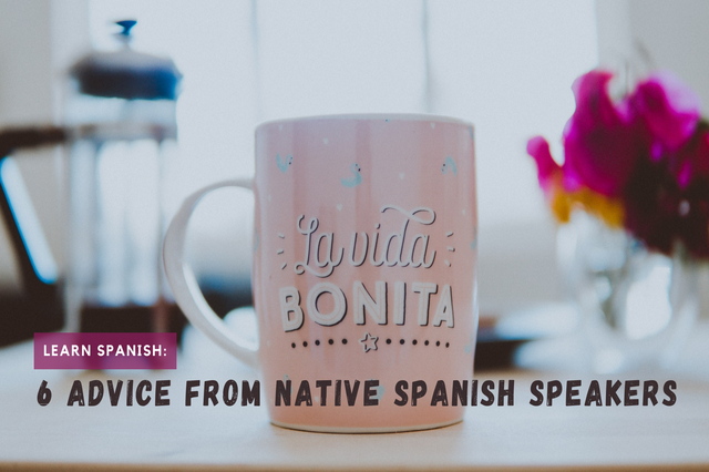 You are currently viewing Learn Spanish: 6 Advice From Native Spanish Speakers